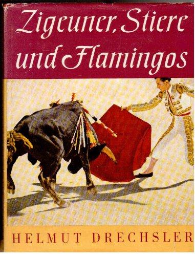 Zigeuner, Stiere und Flamingos. Die Camargue - Vergessenes Land am Rande Europas Mit 71 Farbbildern nach Aufnahmen des Verfassers.