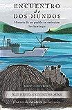Encuentro de Dos Mundos - Historia de un pueblo en extinción: los kawésqar: Una novela basada en hechos reales