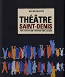 Théâtre Saint-Denis : TGP : 100 ans de création en banlieue