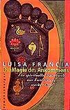 Die Magie des Ankommens: Ein spirituelles Reisebuch zur Entdeckung starker Orte - Luisa Francia