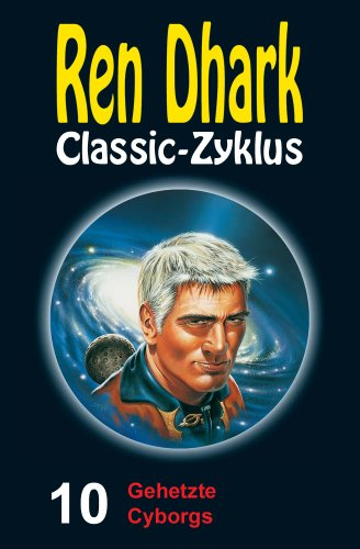 Ren Dhark Classic-Zyklus 10: Gehetzte Cyborgs