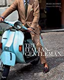 The Italian Gentleman: The Master Tailors of Italian Men's Fashion