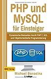 PHP und MySQL: für Einsteiger: Dynamische Webseiten durch PHP 7, SQL und Objektorientierte Programmierung :: Michael Bonacina