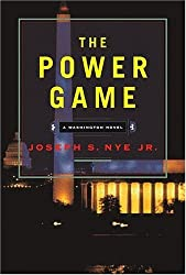 The Power Game: A Washington Novel by Nye, Joseph S., Jr. JR. (2004) Hardcover