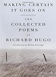 Making Certain It Goes on: The Collected Poems of Richard Hugo by Richard Hugo (1992-01-08)