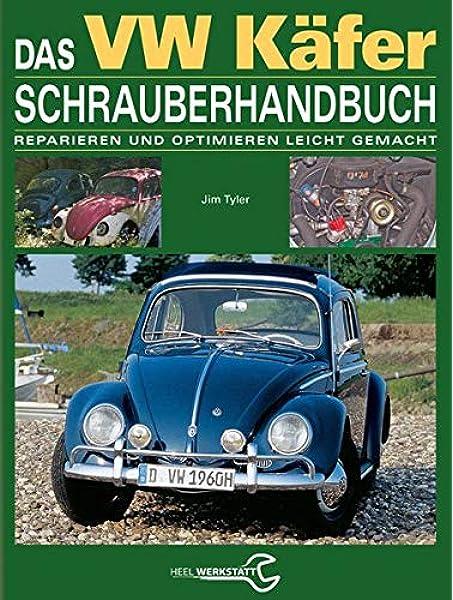 Das Vw Käfer Schrauberhandbuch Reparieren Und Optimieren Leicht Gemacht Tyler Jim Bücher