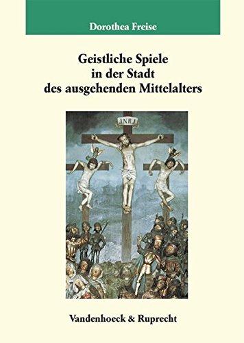 Geistliche Spiele in der Stadt des ausgehenden Mittelalters (Veröffentlichungen des Max-Planck-Instituts für Geschichte, Band 178)