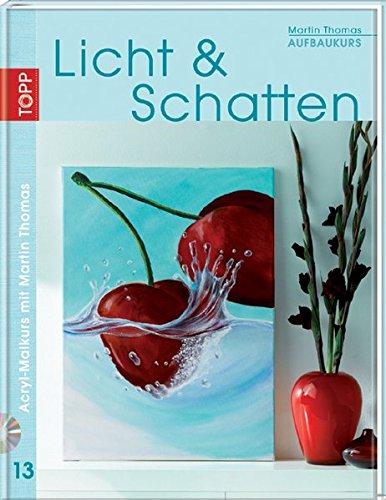 Aufbaukurs Licht & Schatten: Acryl-Malkurs mit Martin Thomas, Bd. 13 (Acryl Schatten)
