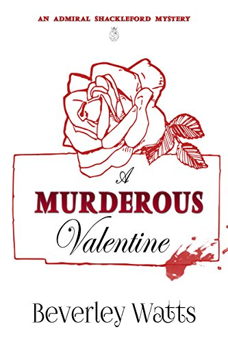 A Murderous Valentine (The Admiral Shackleford Mysteries Book 1) by Beverley Watts