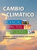 [This is the Spanish language version of Climate Change: Evidence, Impacts, and Choices by the Division on Earth and Life Studies.]  What is climate? Climate is commonly thought of as the expected weather conditions at a given location over time. Peo...