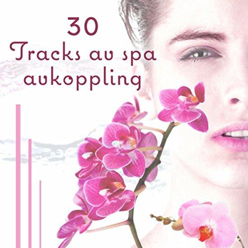 30 Tracks av spa avkoppling - Massage bakgrundsmusik, Orientaliskt hälsocenter, Naturlig kropp och sinneterapi