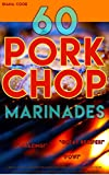 60 Pork Chop Marinades: Quick and Easy Marinades for Making BBQ, Oven, or Slow Cooker Pork Chops. Pair with rice or cream of mushroom soup for a fast and simple dinner. (English Edition)