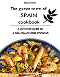 The Great Taste of Spain Cookbook: A definitive guide to a grandma's home cooking
