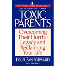 Toxic Parents: Overcoming Their Hurtful Legacy and Reclaiming Your Life by Susan Forward (2002-01-02)