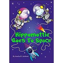 Hippomottie Goes To Space (Hippomottie Adventures Book 1)