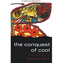 The Conquest of Cool: Business Culture, Counterculture, and the Rise of Hip Consumerism