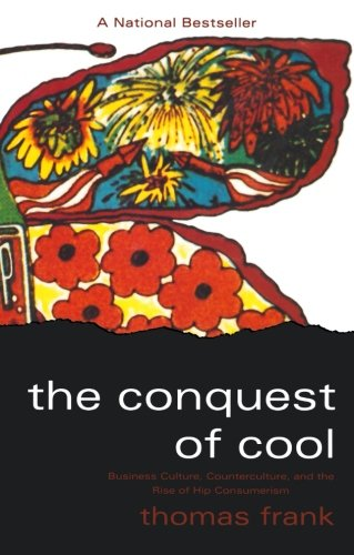 The Conquest of Cool: Business Culture, Counterculture and the Rise of Hip Consumerism por Thomas Frank