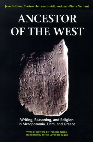 Ancestor of the West: Writing, Reasoning and Religion in Mesopotamia, Elam and Greece by Jean Bottero (2000-06-05)