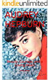 AUDREY HEPBURN: Beauty, Courage, and a Loving Heart