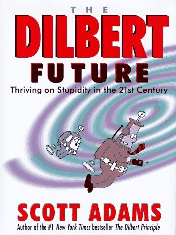 The Dilbert Future: Thriving on Stupidity in the 21st Century by Scott Adams (1997-05-14)