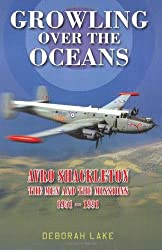 Growling Over The Oceans: The Royal Air Force Avro Shackleton, the Men, the Missions 1951-1991 by Deborah Lake (October 8, 2010) Hardcover