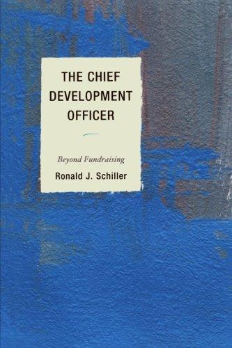 The Chief Development Officer: Beyond Fundraising por Ronald J. Schiller
