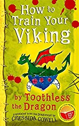 How to Train Your Viking, by Toothless: Translated from the Dragonese by Cressida Cowell