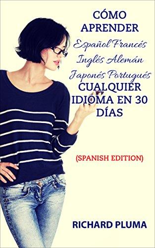 Cómo aprender Español Francés Inglés Alemán Japonés Portugués Cualquier idioma en 30 días por Richard Pluma