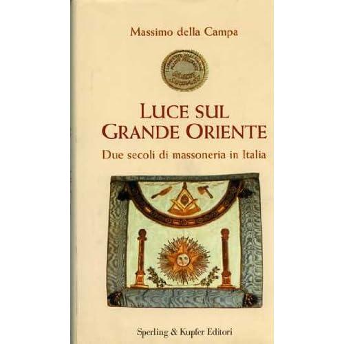 Luce Sul Grande Oriente. Due Secoli Di Massoneria In Italia