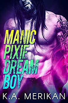 Manic Pixie Dream Boy (gay rockstar romance) (The Underdogs Book 1) by [Merikan, K.A.]