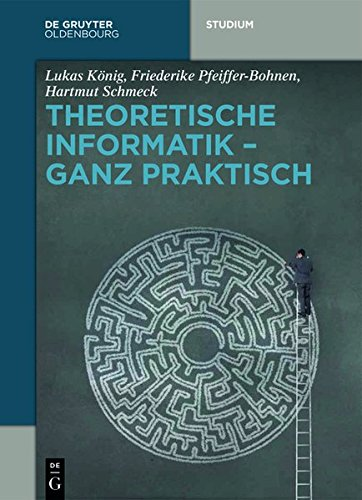Theoretische Informatik - ganz praktisch (De Gruyter Studium) (Instrument Engineering Advanced)