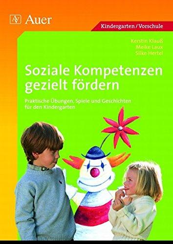 Soziale Kompetenzen gezielt fördern: Praktische Übungen, Spiele und Geschichten für den Kindergarten (1. Klasse/Vorschule)