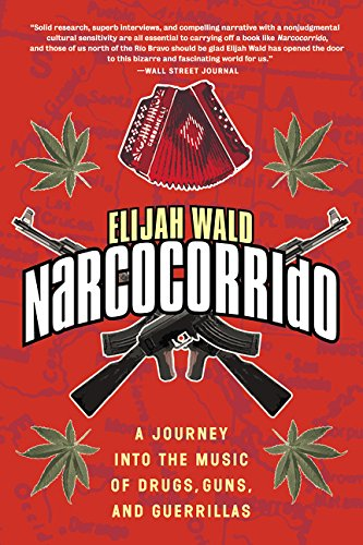 Narcocorrido: A Journey Into the Music of Drugs, Guns, and Guerrillas por Elijah Wald