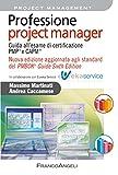 Professione project manager: Guida all'esame di certificazione PMP® e CAPM® . Nuova edizione aggiornata agli standard del PMBOK® Guide Sixth Edition