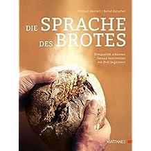Die Sprache des Brotes: Brotqualität erkennen, Genuss beschreiben, mit Brot begeistern