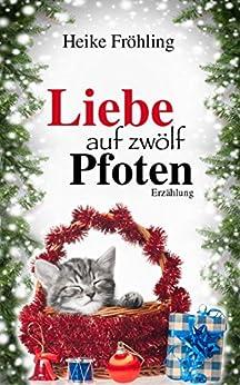 Liebe auf zwölf Pfoten: eine Katzen-Weihnachts-Geschichte (German Edition) by [Fröhling, Heike]