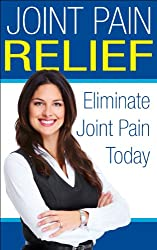Joint Pain Relief: How To Eliminate Joint Pain Today (Health and Wellness) (English Edition)