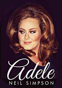 Adele: To Make You Feel Her Love (Updated for 2015 and the release of '25') (English Edition) par [Simpson, Neil]