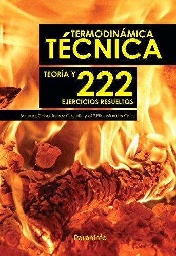 Termodinámica Técnica. Teoría y 222 ejercicios resueltos (Ingenieria (paraninfo)) por MANUEL CELSO JUÁREZ CASTELLÓ