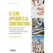 Le LEAN appliqué à la construction: Comment optimiser la gestion de projet et réduire coûts et délais dans le bâtiment (Blanche BTP)
