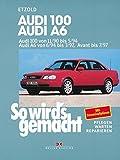 Audi 100 von 11/90 bis 5/94: Audi A6 von 6/94 bis 3/97, Avant bis 7/97, So wird's gemacht - Band 73