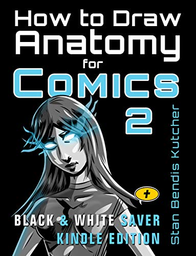 How to Draw Anatomy for Comics 2: The Comic Art Drawing Lessons Sequel (B&W Saver Kindle Edition) (English Edition)
