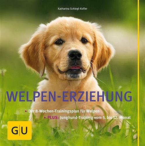 Welpen-Erziehung: Der 8-Wochen-Trainingsplan für Welpen. Plus Junghund-Training vom 5. bis 12. Monat (GU Tier - Spezial) von [Schlegl-Kofler, Katharina]
