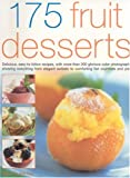 175 Fruit Desserts: Delicious, Easy-to-follow Recipes Exploring the Endlessly Rich and Varied Possibilities for Fruit Desserts, Pastries, Bakes, Salads, Pies and Ices
