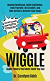 Wiggle: Super Powers You Never Knew You Had: Develop Resilience, Build Confidence, Trust Yourself, Be Creative, and Take Action to Achieve Your Goals (Lessons Learned From Positive Psychology)