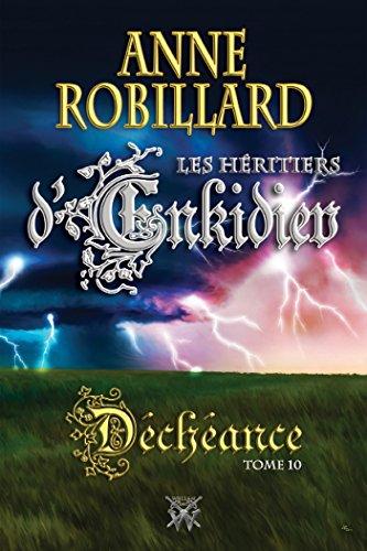 Les Héritiers d'Enkidiev 10 : Déchéance: Déchéance (Héritiers d'Enkidiev Les) par Anne Robillard