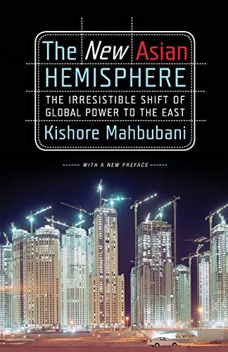 The New Asian Hemisphere: The Irresistible Shift of Global Power to the East por Kishore Mahbubani