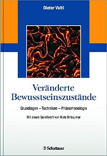 Veränderte Bewusstseinszustände: Grundlagen - Techniken - Phänomenologie