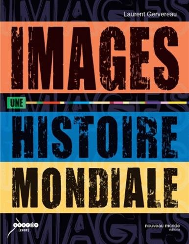 Images, une histoire mondiale par Laurent Gervereau