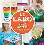 Le labo du petit scientifique : 52 expériences amusantes à faire à la maison...